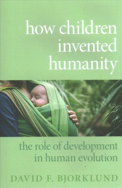 How children invented humanity : the role of development in human evolution