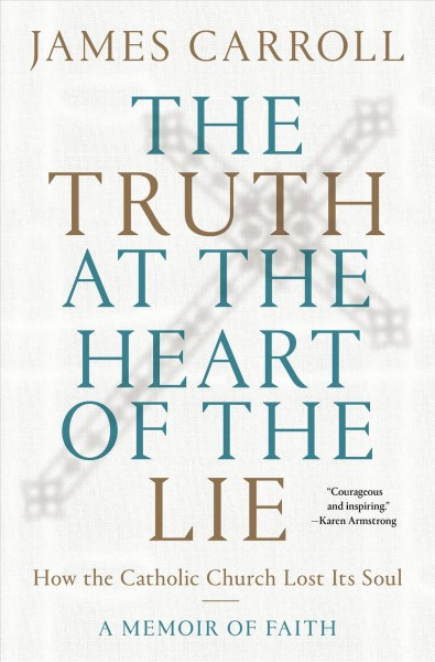 The truth at the heart of the lie  How the Catholic Church Lost Its Soul
