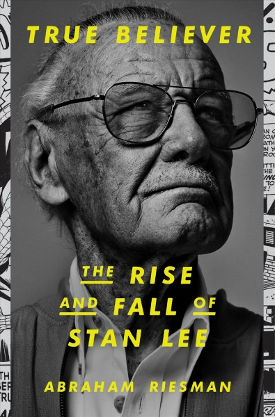 True believer  The Rise and Fall of Stan Lee