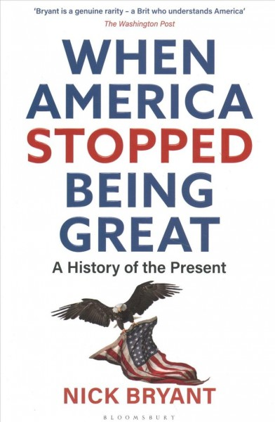 When America stopped being great  : a history of the present