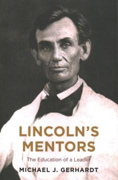 Lincoln's Mentors - Michael J Gerhardt