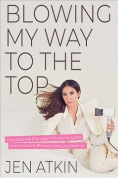 Blowing My Way to the Top - Jen Atkin