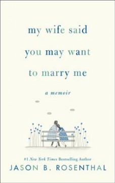 My Wife Said You May Want to Marry Me - Jason Rosenthal