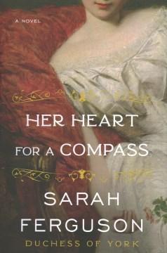 Her Heart for a Compass - Sarah, Duchess Of York