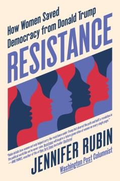 Resistance: How Women Saved Democracy - Jennifer Rubin