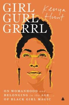 Girl Gurl Grrrl - Kenya Hunt