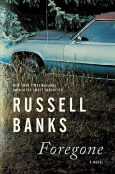 Foregone - Russell Banks