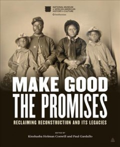 Make Good the Promises: Reclaiming Reconstruction - Kinshasha Conwill