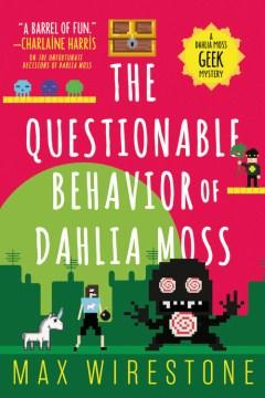 The Questionable Behavior of Dahlia Moss - Max Wirestone