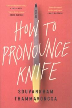 How to Pronounce Knife - Souvankham Thammavongsa