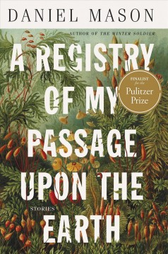 A Registry of My Passage Upon the Earth - Daniel Mason