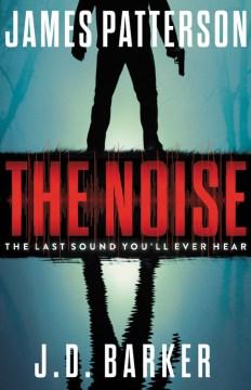 The Noise - James Patterson; J. D Barker