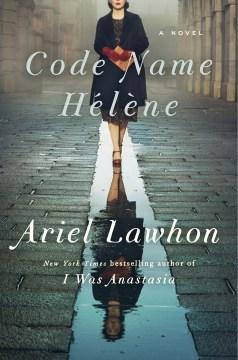 Code Name Helene - Ariel Lawhon