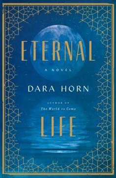Eternal Life - Dara Horn