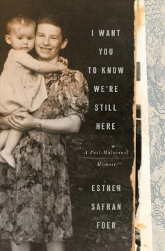 I Want You to Know We're Still Here - Esther Safran Foer