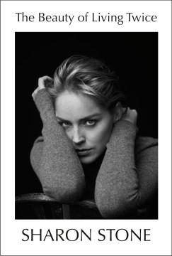 The Beauty of Living Twice - Sharon Stone