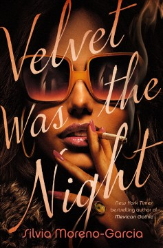 Velvet Was the Night - Silvia Moreno-Garcia