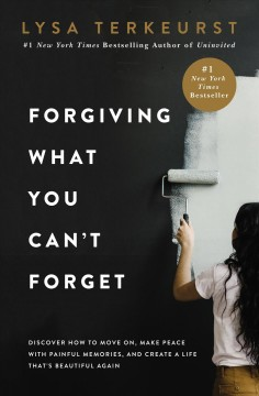 Forgiving What You Can't Forget - Lysa TerKeurst
