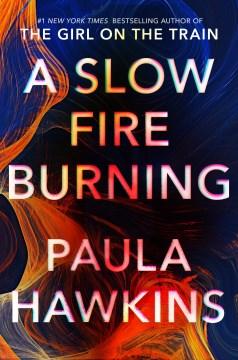 A Slow Fire Burning - Paula Hawkins