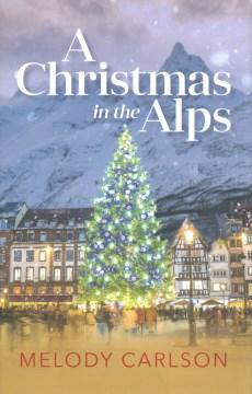 A Christmas in the Alps: A Christmas Novella - Melody Carlson