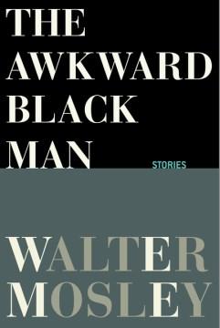 The Awkward Black Man - Walter Mosley