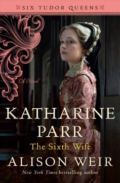 Katharine Parr the Sixth Wife - Alison Weir