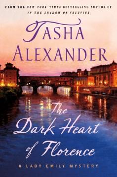 The Dark Heart of Florence - Tasha Alexander