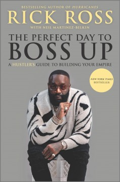 The Perfect Day to Boss Up: A Hustler's Guide to Buil - Rick Ross
