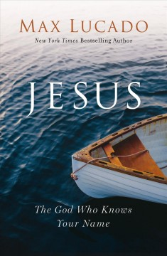 Jesus: the God who knows your name - Max Lucado