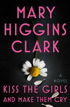Kiss the Girls and Make Them Cry - Mary Higgins Clark