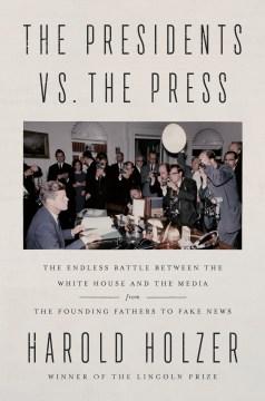The Presidents vs. the Press - Harold Holzer