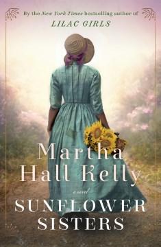 Sunflower Sisters - Martha Hall Kelly
