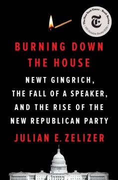 Burning Down the House - Julian Zelizer