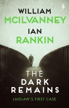 The Dark Remains: A Laidlaw Investigation - William McIlvanney