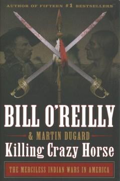 Killing Crazy Horse - Bill O'Reilly
