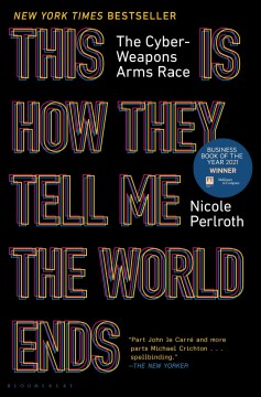 This Is How They Tell Me the World Ends - Nicole Perlroth