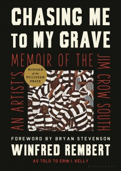 Chasing Me to My Grave: An Artist's Memoir of the - Winfred Rembert