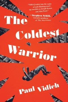 The Coldest Warrior - Paul Vidich