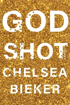 Godshot - Chelsea Bieker