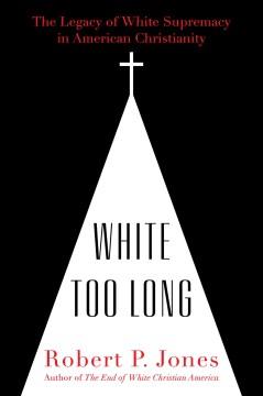 White Too Long - Robert P. Jones