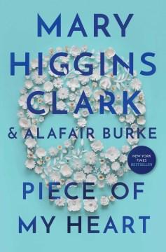 Piece of My Heart - Mary Higgins Clark and Alafair Burke