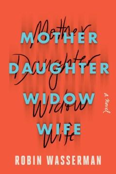 Mother Daughter Widow Wife - Robin Wasserman