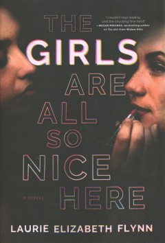 The Girls Are All So Nice Here - Laurie Elizabeth Flynn