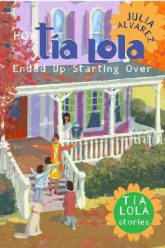 Bookjacket for  How Tía Lola Ended Up Starting Over