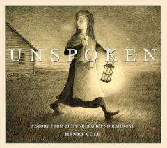 Bookjacket for  Unspoken : A Story from the Underground Railroad