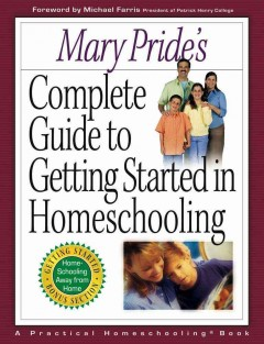 Bookjacket for  Mary Pride's complete guide to getting started in homeschooling