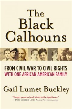 Bookjacket for The Black Calhouns : from Civil War to Civil Rights with one African American family