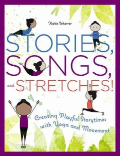 Bookjacket for  Stories, songs, and stretches! : creating playful storytimes with yoga and movement