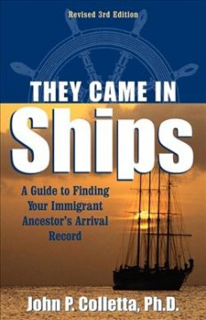 Bookjacket for  They Came in Ships: a Guide to Finding your Immigrant Ancestor's Arrival Record