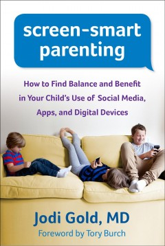 Bookjacket for  Screen-smart parenting : how to find balance and benefit in your child's use of social media, apps, and digital devices